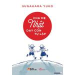 Cha mẹ Nhật dạy con tự lập - Sugahara Yuko